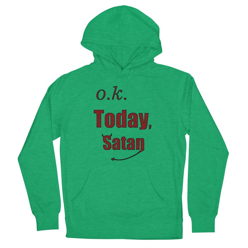 Ok. Today, Satan. Men's French Terry Pullover Hoody by Make a statement, laugh, enjoy.