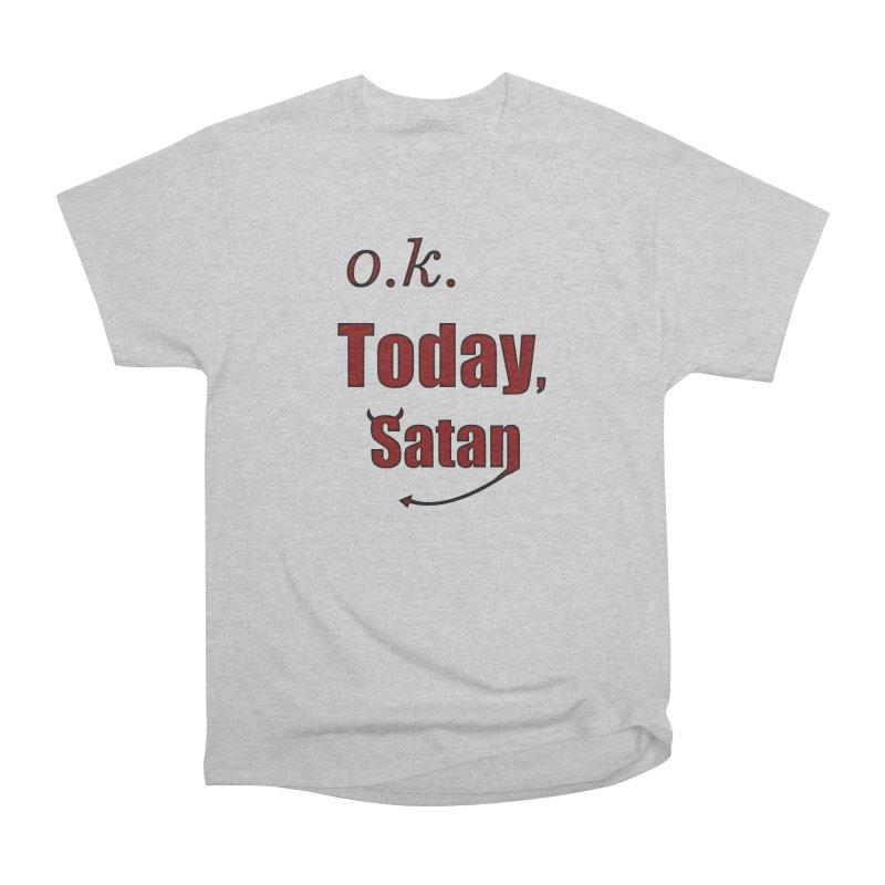 Ok. Today, Satan. Men's Heavyweight T-Shirt by Make a statement, laugh, enjoy.