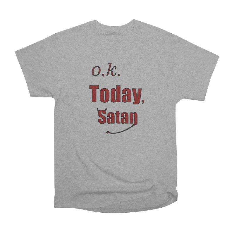 Ok. Today, Satan. Women's Heavyweight Unisex T-Shirt by Make a statement, laugh, enjoy.