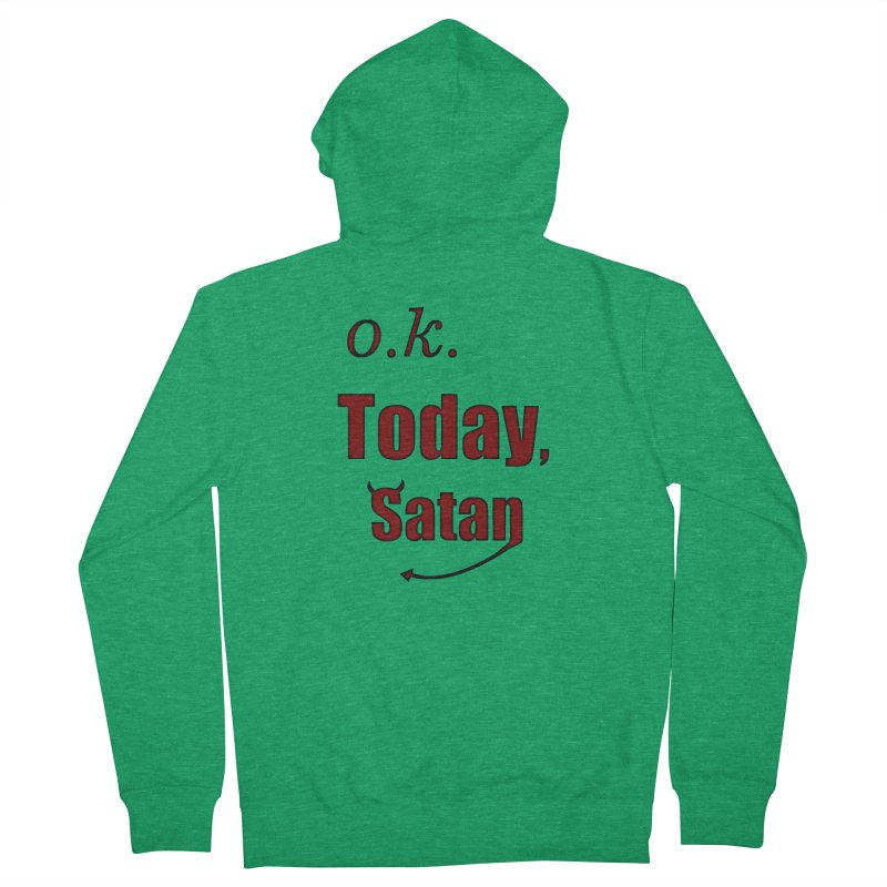 Ok. Today, Satan. Women's French Terry Zip-Up Hoody by Sporkshirts's tshirt gamer movie and design shop.