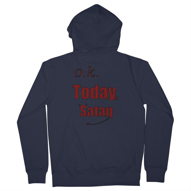 Ok. Today, Satan. Women's French Terry Zip-Up Hoody by Make a statement, laugh, enjoy.