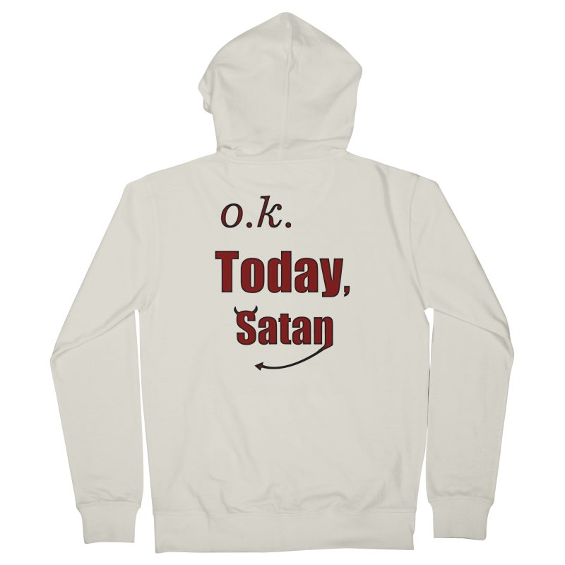 Ok. Today, Satan. Men's French Terry Zip-Up Hoody by Make a statement, laugh, enjoy.