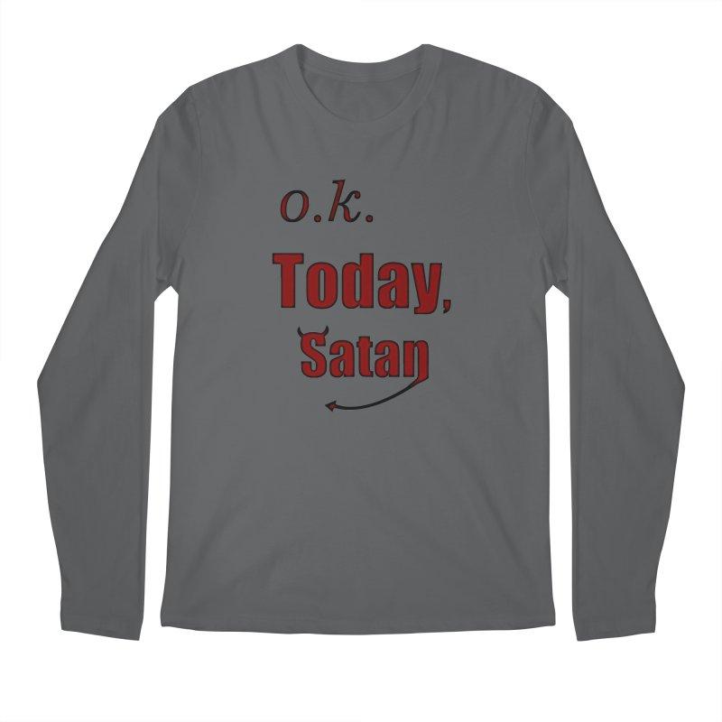 Ok. Today, Satan. Men's Longsleeve T-Shirt by Make a statement, laugh, enjoy.