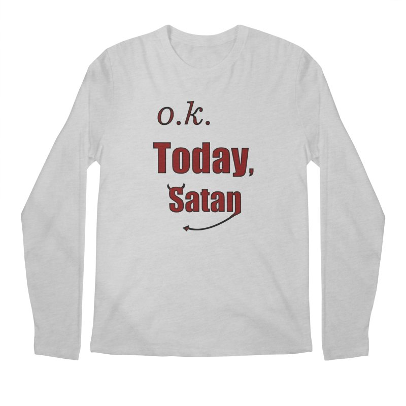 Ok. Today, Satan. Men's Regular Longsleeve T-Shirt by Make a statement, laugh, enjoy.
