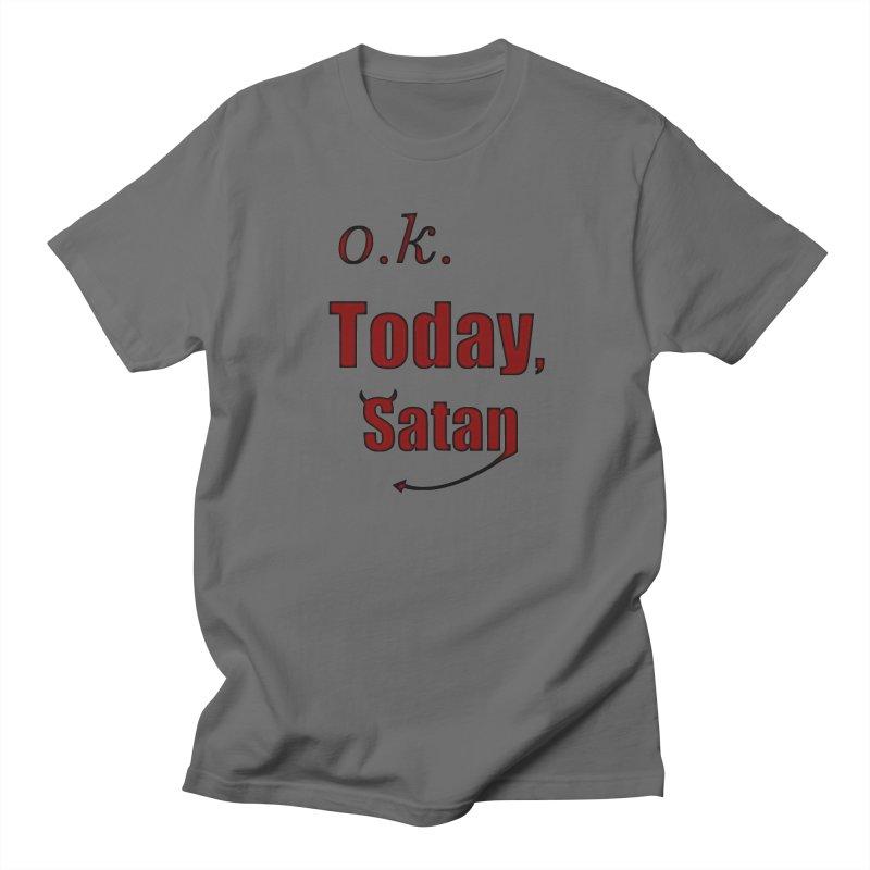 Ok. Today, Satan. Men's T-Shirt by Make a statement, laugh, enjoy.