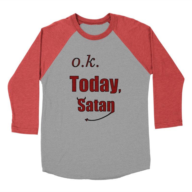Ok. Today, Satan. Men's Baseball Triblend Longsleeve T-Shirt by Make a statement, laugh, enjoy.