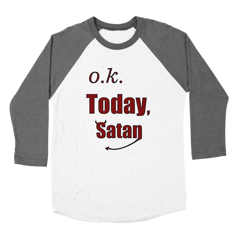 Ok. Today, Satan. Men's Baseball Triblend Longsleeve T-Shirt by Make a statement, laugh, enjoy.