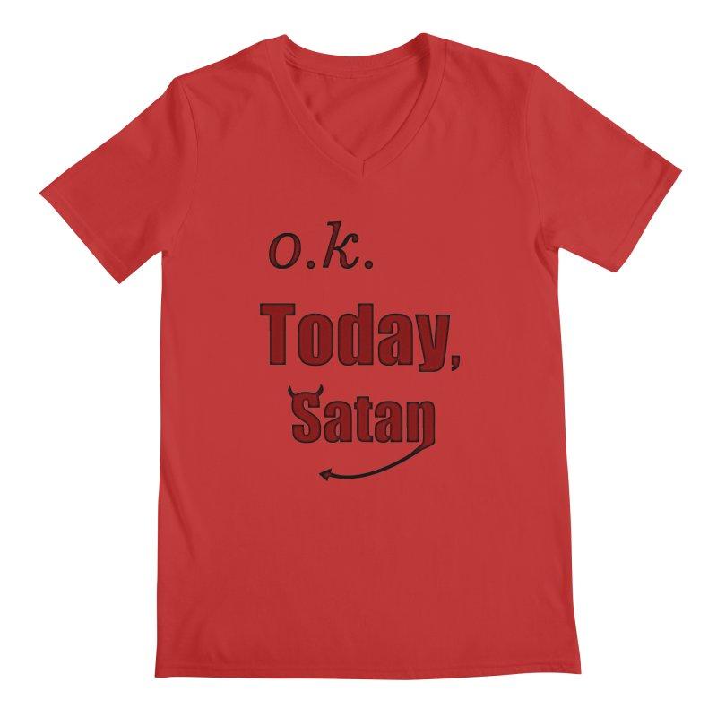 Ok. Today, Satan. Men's Regular V-Neck by Make a statement, laugh, enjoy.