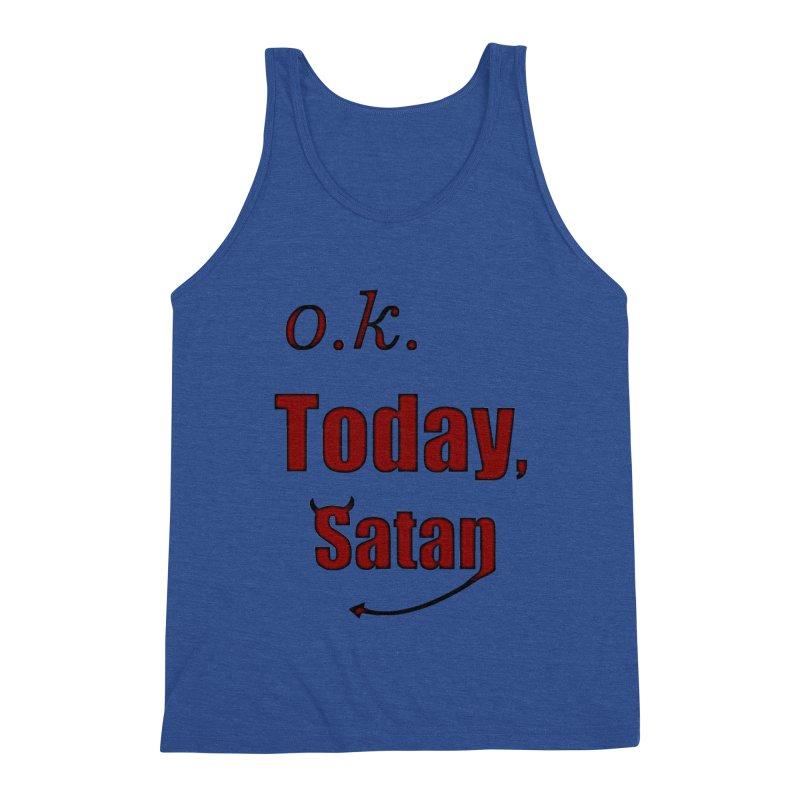 Ok. Today, Satan. Men's Tank by Make a statement, laugh, enjoy.