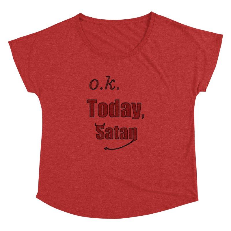 Ok. Today, Satan. Women's Dolman Scoop Neck by Sporkshirts's tshirt gamer movie and design shop.