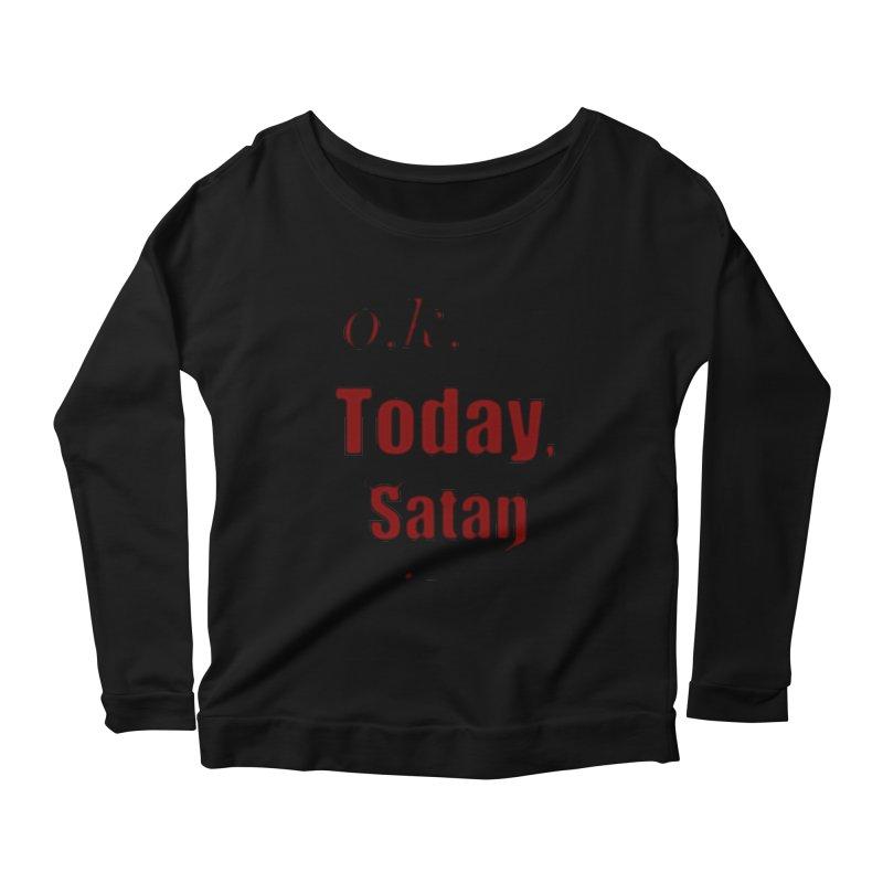 Ok. Today, Satan. Women's Scoop Neck Longsleeve T-Shirt by Make a statement, laugh, enjoy.