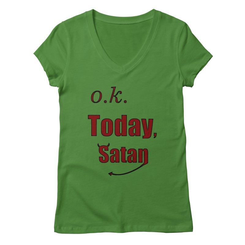 Ok. Today, Satan. Women's Regular V-Neck by Make a statement, laugh, enjoy.