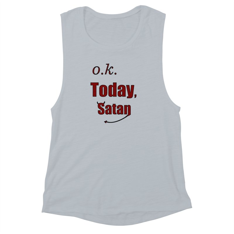Ok. Today, Satan. Women's Muscle Tank by Sporkshirts's tshirt gamer movie and design shop.