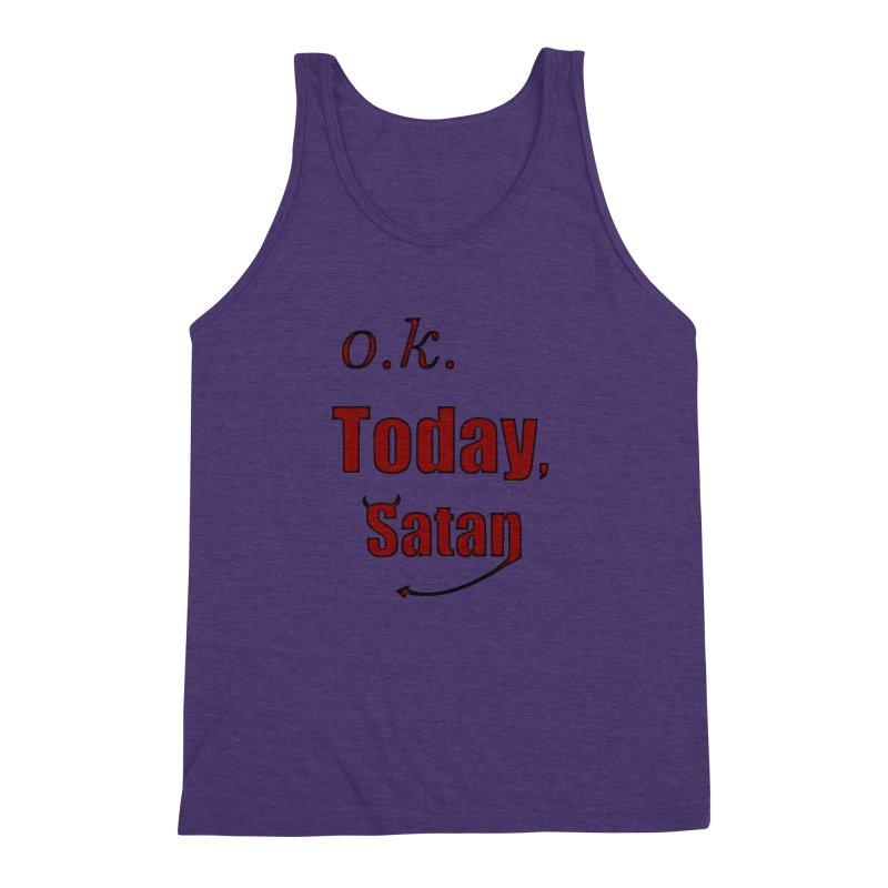 Ok. Today, Satan. Men's Triblend Tank by Make a statement, laugh, enjoy.