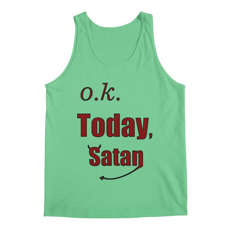 Ok. Today, Satan. Men's Regular Tank by Make a statement, laugh, enjoy.