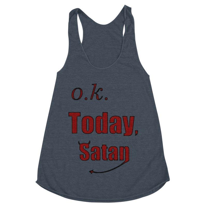 Ok. Today, Satan. Women's Racerback Triblend Tank by Make a statement, laugh, enjoy.
