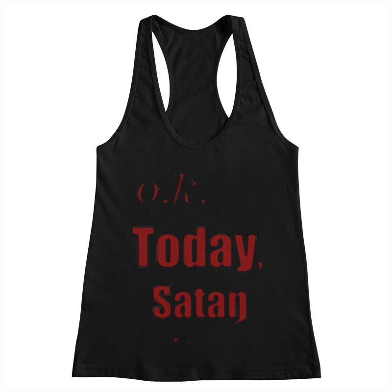 Ok. Today, Satan. Women's Racerback Tank by Make a statement, laugh, enjoy.
