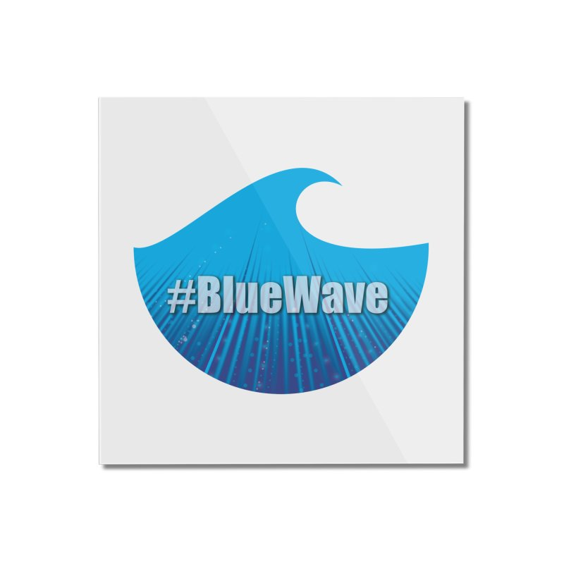 The Blue Wave Home Mounted Acrylic Print by Make a statement, laugh, enjoy.