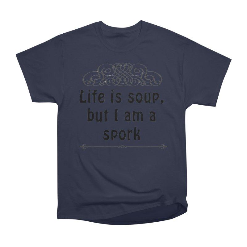 Life is soup, but I am a spork Women's Heavyweight Unisex T-Shirt by Make a statement, laugh, enjoy.