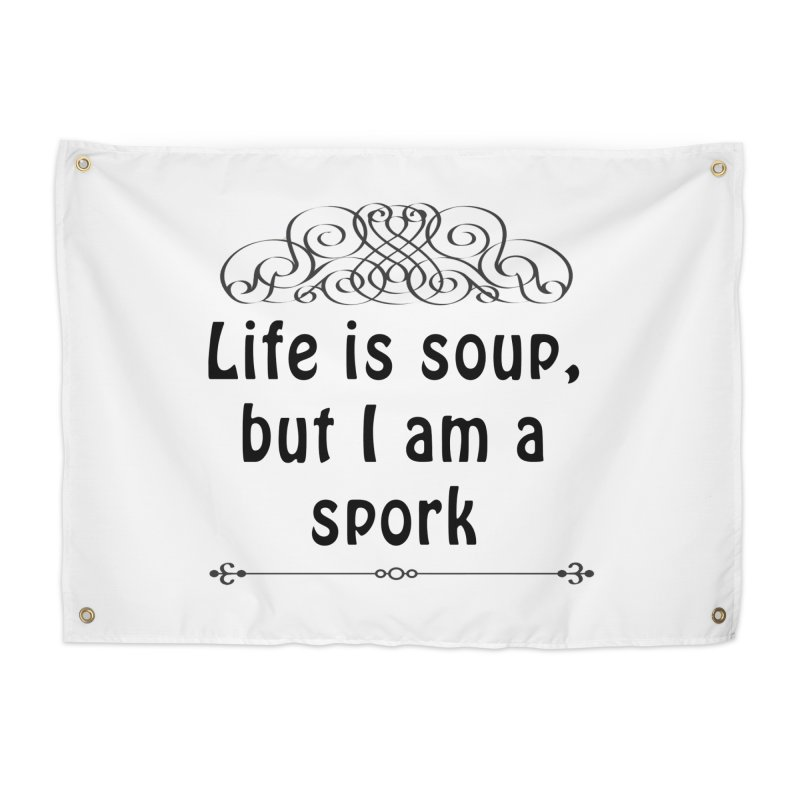 Life is soup, but I am a spork Home Tapestry by Make a statement, laugh, enjoy.