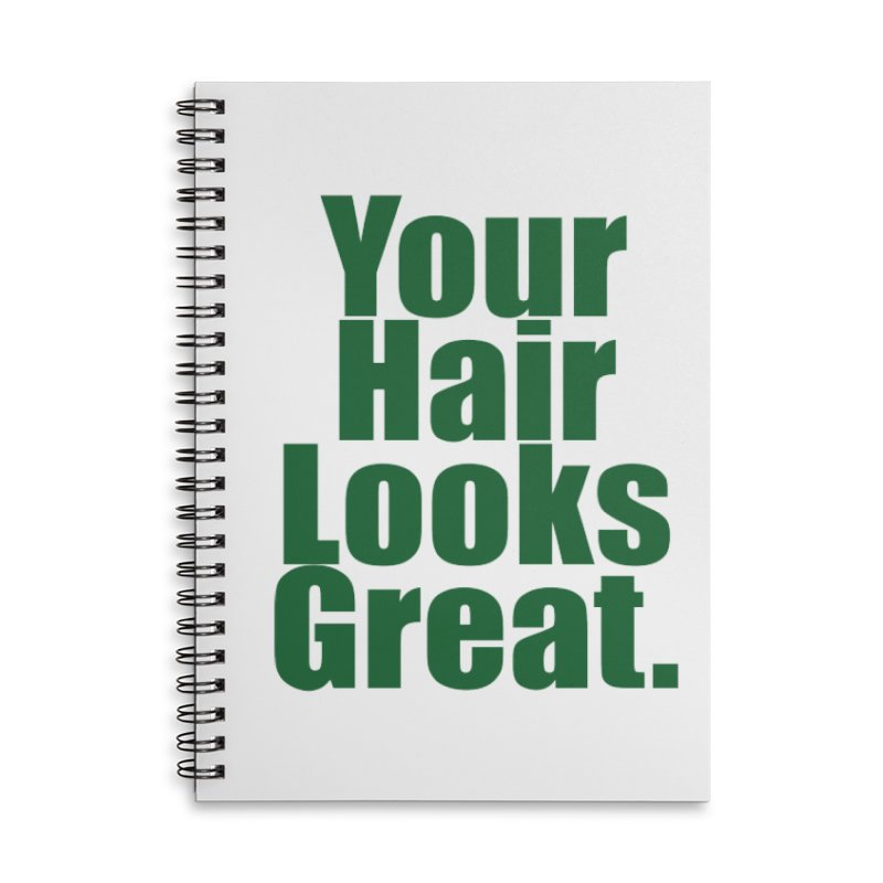 Your Hair Looks Great. Accessories Lined Spiral Notebook by Make a statement, laugh, enjoy.