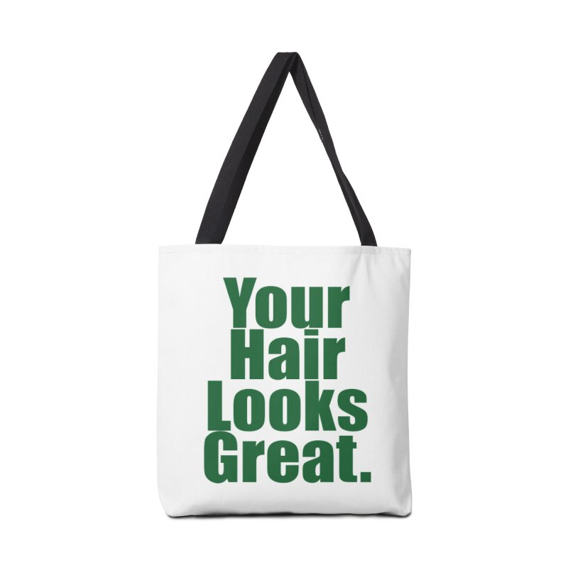 Your Hair Looks Great. Accessories Tote Bag Bag by Make a statement, laugh, enjoy.