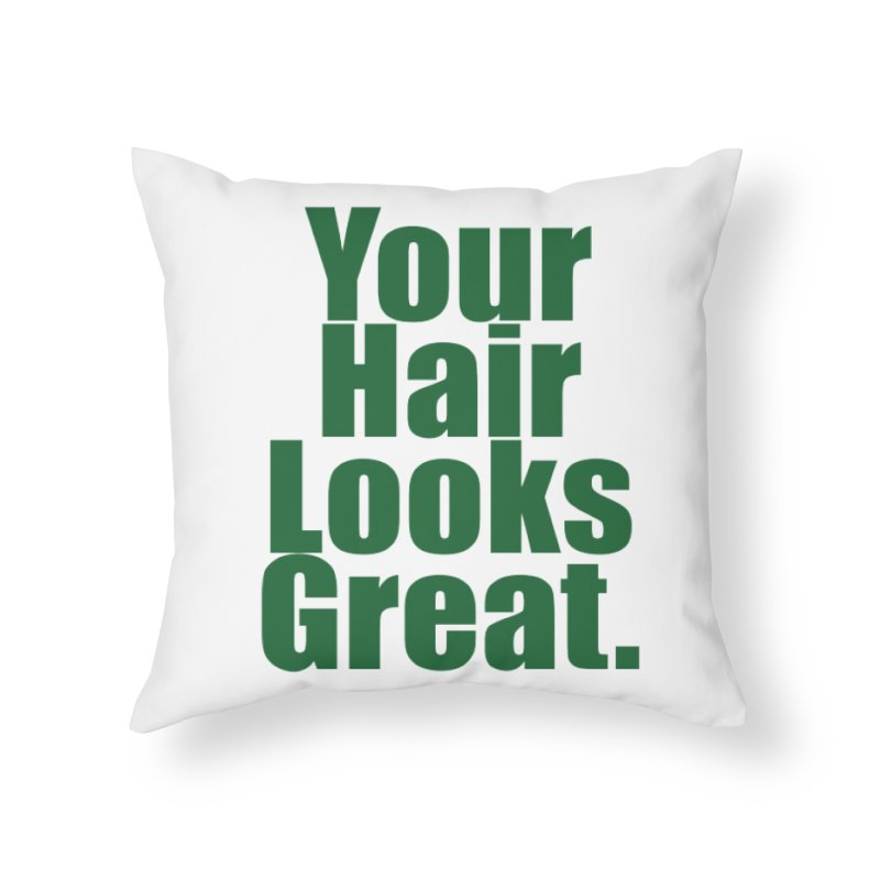 Your Hair Looks Great. Home Throw Pillow by Make a statement, laugh, enjoy.