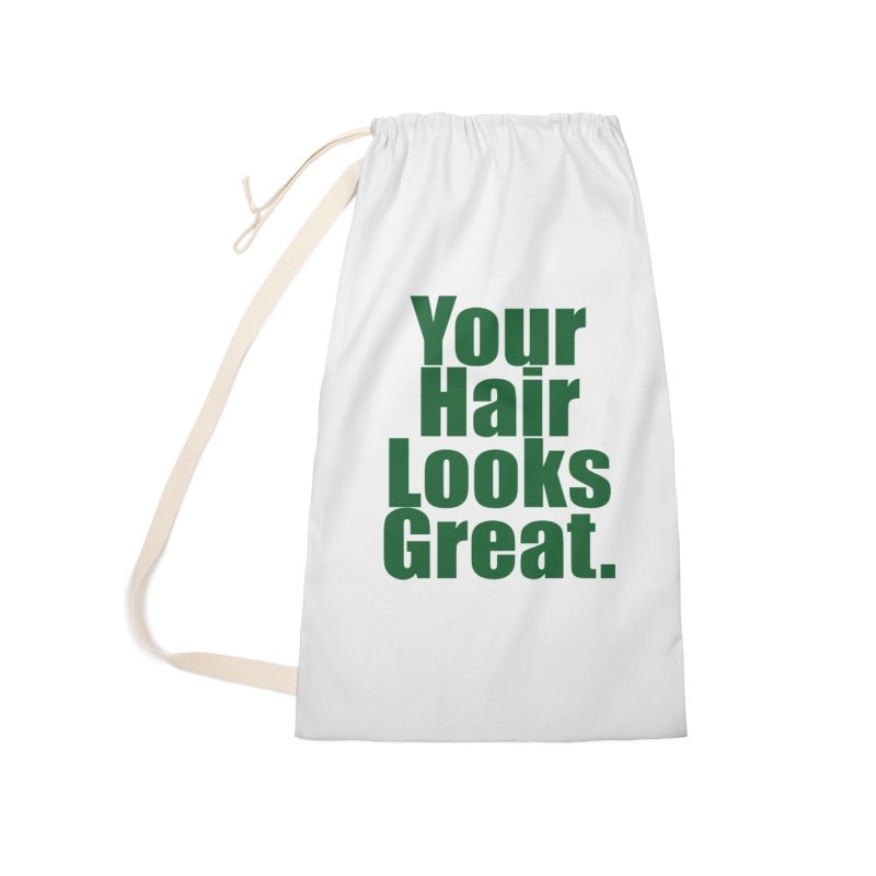 Your Hair Looks Great. Accessories Laundry Bag Bag by Make a statement, laugh, enjoy.