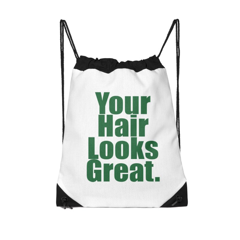 Your Hair Looks Great. Accessories Drawstring Bag Bag by Make a statement, laugh, enjoy.