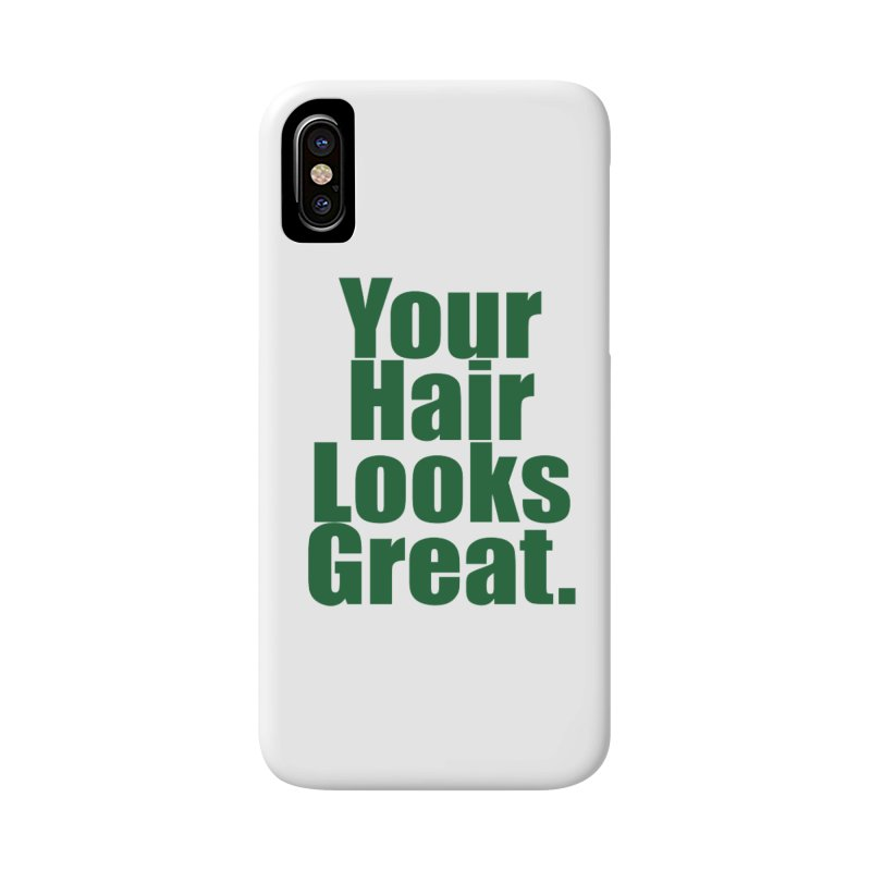 Your Hair Looks Great. Accessories Phone Case by Make a statement, laugh, enjoy.