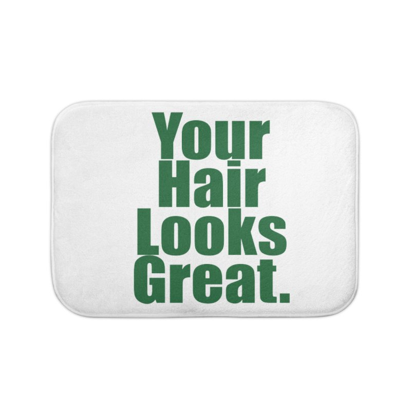 Your Hair Looks Great. Home Bath Mat by Make a statement, laugh, enjoy.
