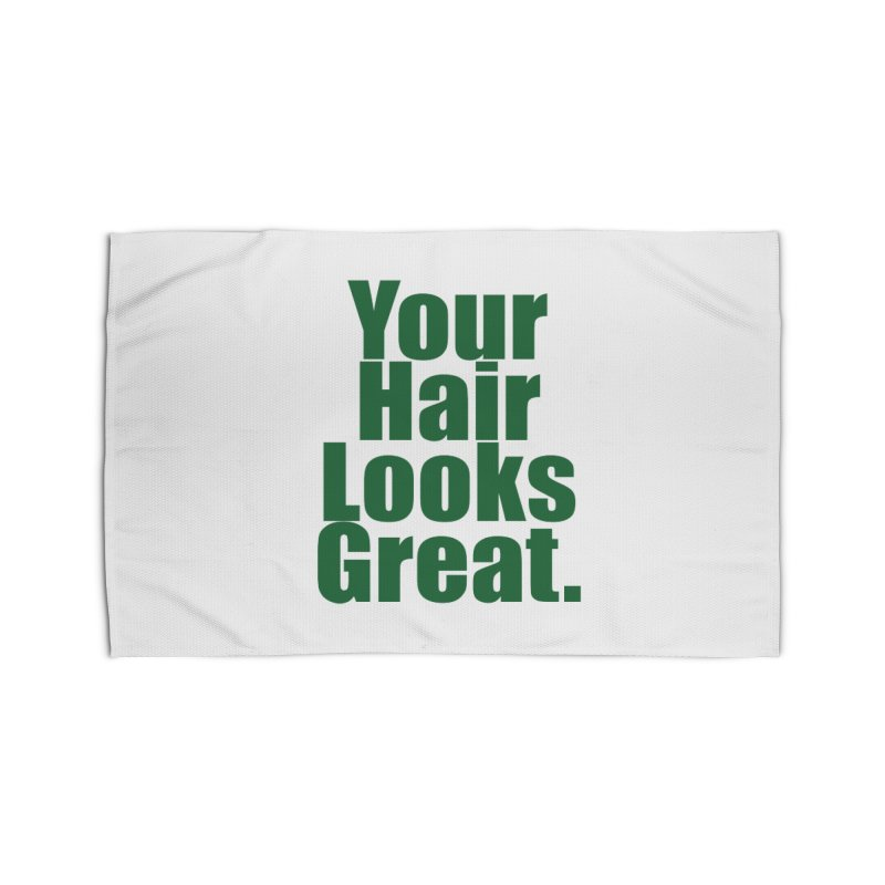 Your Hair Looks Great. Home Rug by Make a statement, laugh, enjoy.