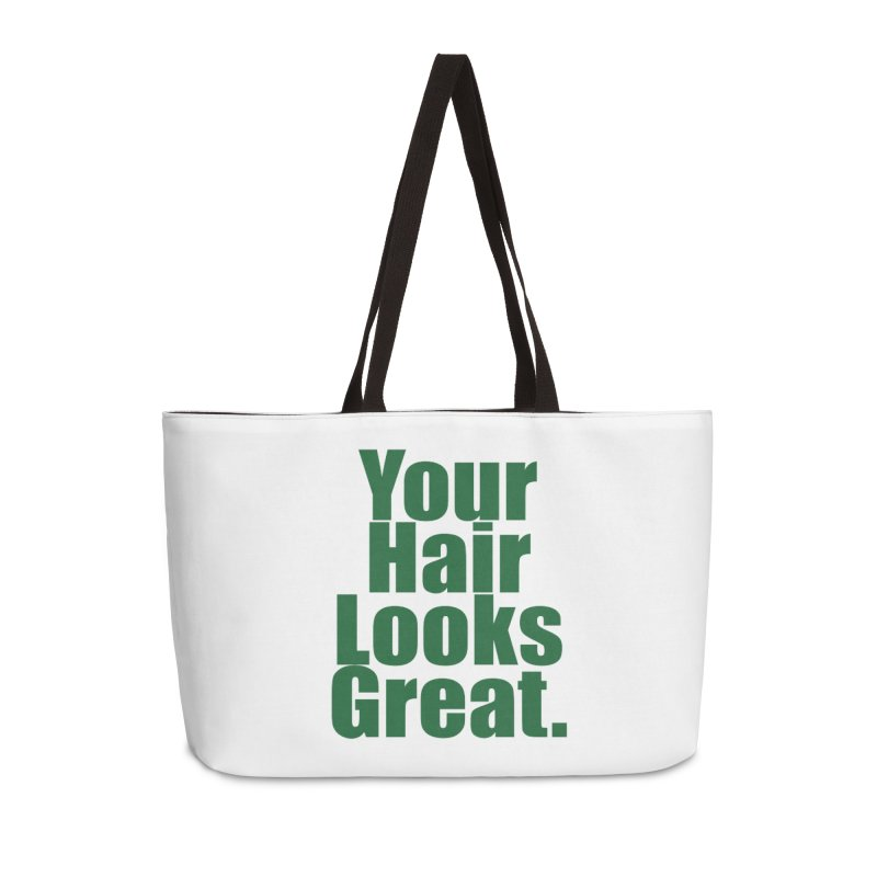 Your Hair Looks Great. Accessories Weekender Bag Bag by Make a statement, laugh, enjoy.