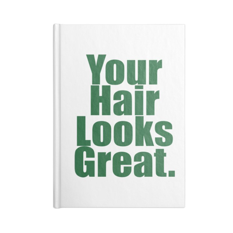 Your Hair Looks Great. Accessories Blank Journal Notebook by Make a statement, laugh, enjoy.