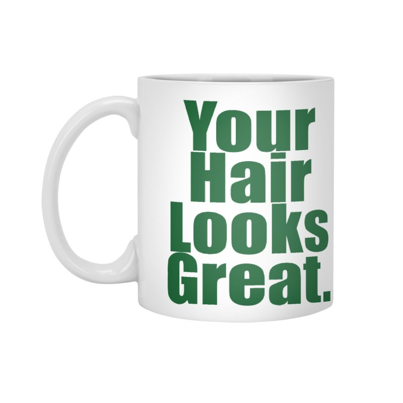 Your Hair Looks Great. Accessories Standard Mug by Make a statement, laugh, enjoy.