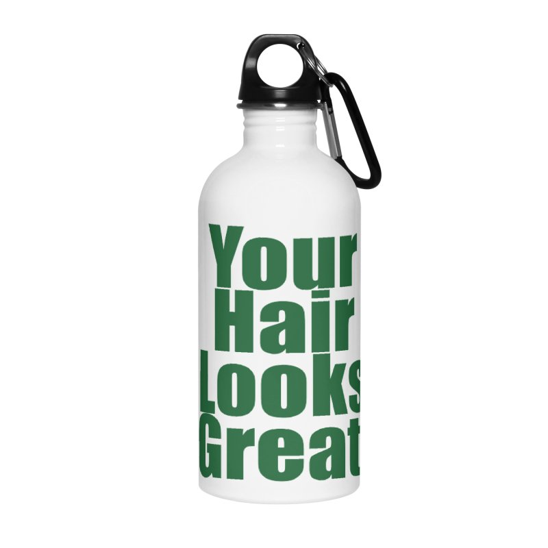 Your Hair Looks Great. Accessories Water Bottle by Make a statement, laugh, enjoy.