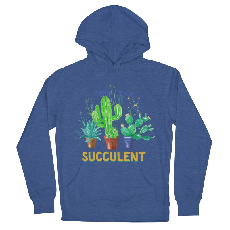 You Are Succulent Women's French Terry Pullover Hoody by StellaCaraman's