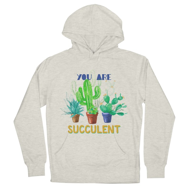 You Are Succulent Women's Pullover Hoody by StellaCaraman's