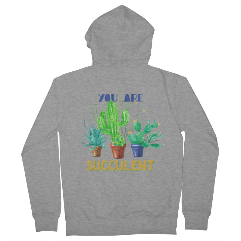 You Are Succulent Women's French Terry Zip-Up Hoody by StellaCaraman's