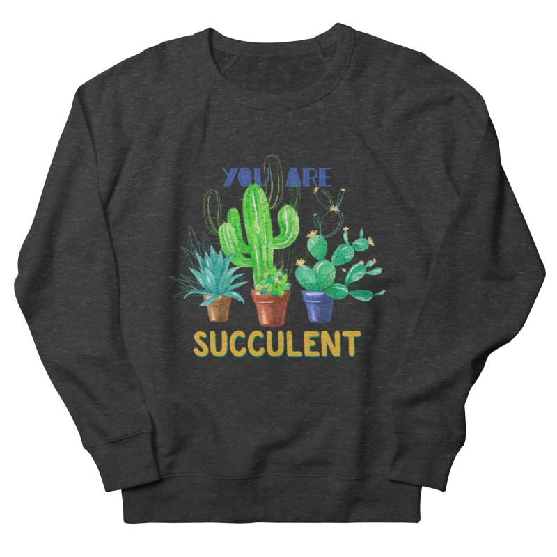 You Are Succulent Women's French Terry Sweatshirt by StellaCaraman's
