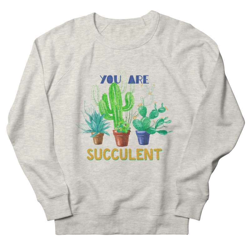You Are Succulent Women's Sweatshirt by StellaCaraman's