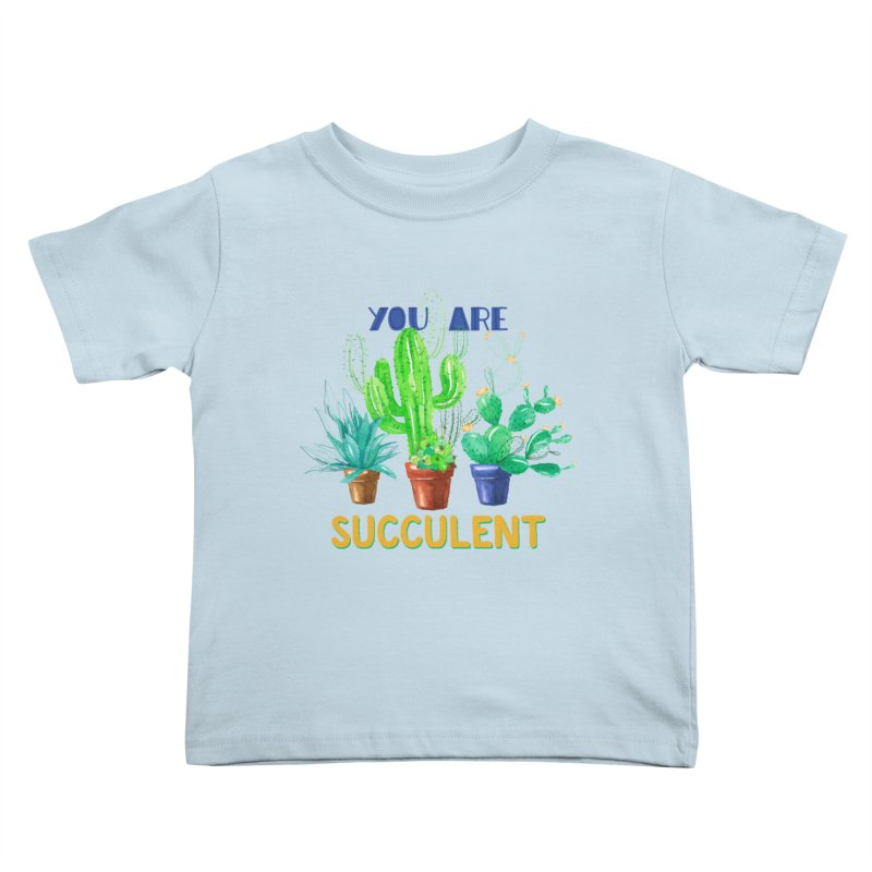 You Are Succulent Kids Toddler T-Shirt by StellaCaraman's
