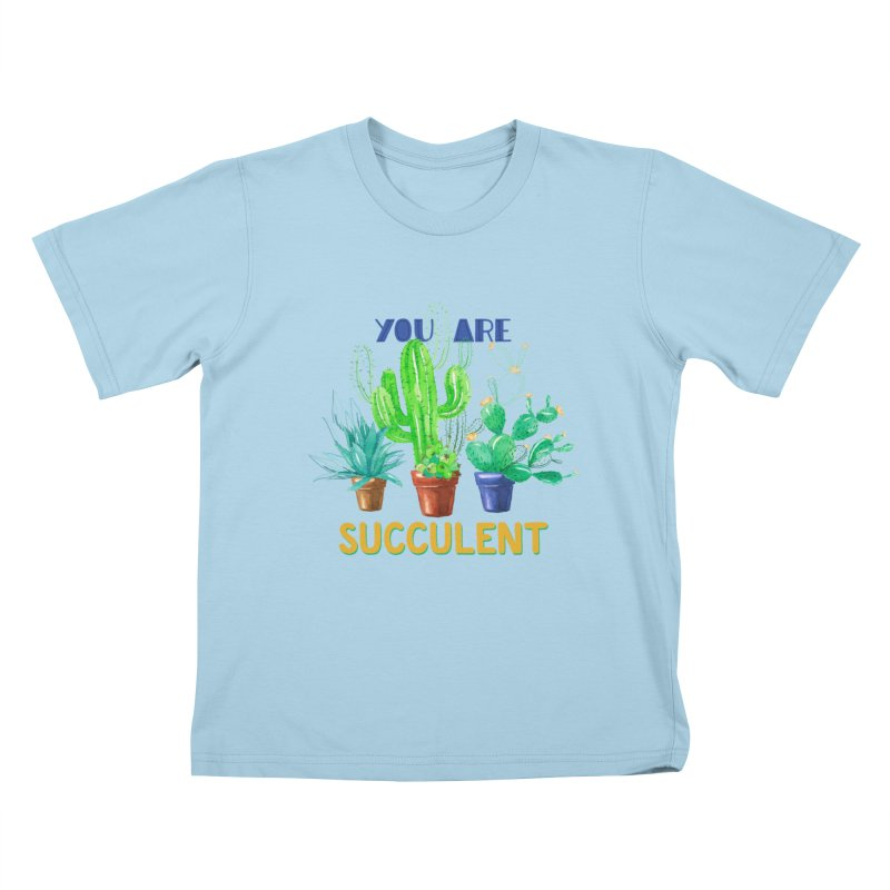 You Are Succulent Kids T-Shirt by StellaCaraman's