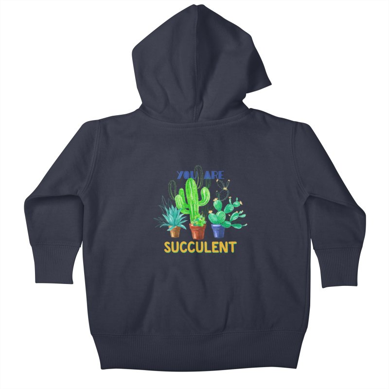 You Are Succulent Kids Baby Zip-Up Hoody by StellaCaraman's