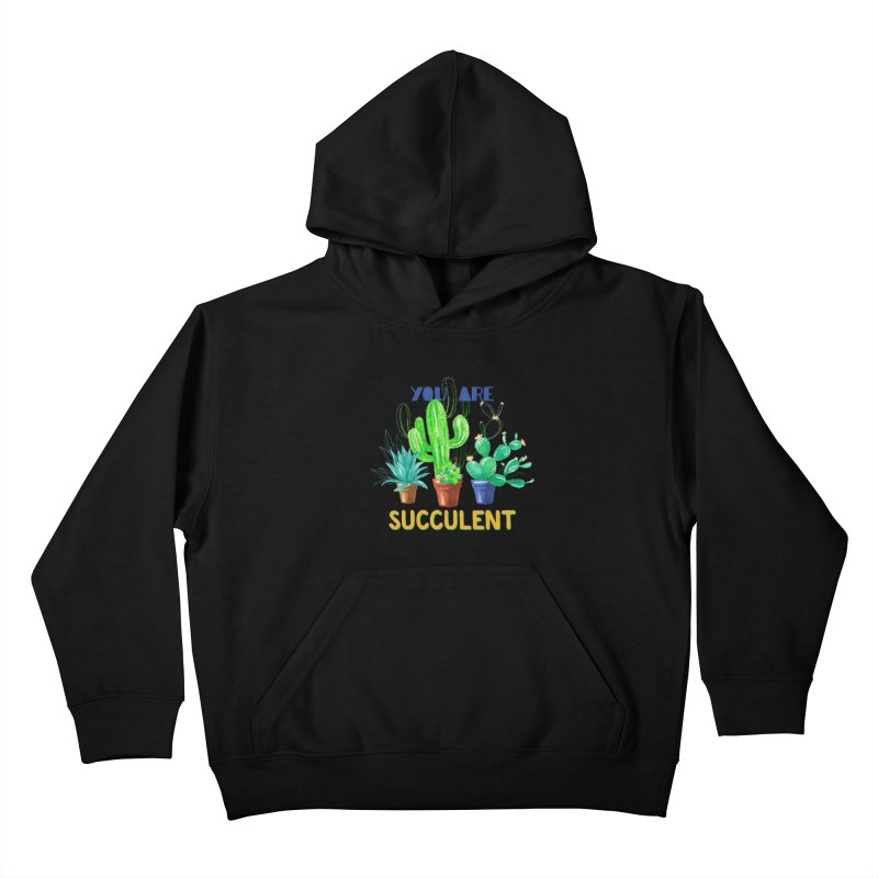 You Are Succulent Kids Pullover Hoody by StellaCaraman's