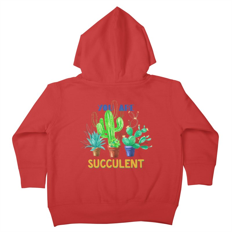 You Are Succulent Kids Toddler Zip-Up Hoody by StellaCaraman's