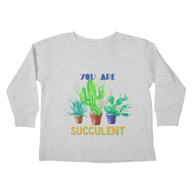 You Are Succulent Kids Toddler Longsleeve T-Shirt by StellaCaraman's