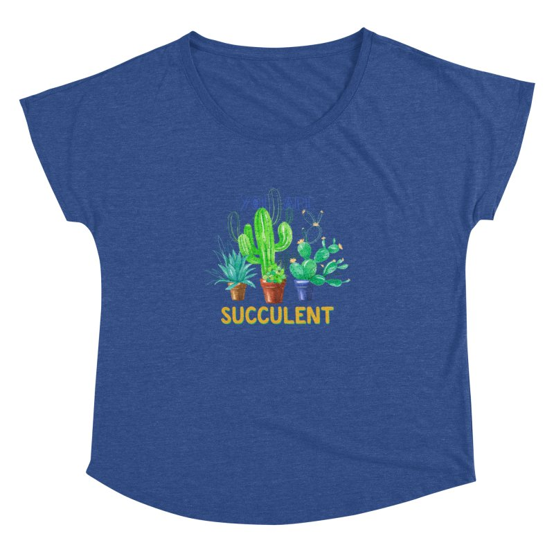 You Are Succulent Women's Dolman Scoop Neck by StellaCaraman's