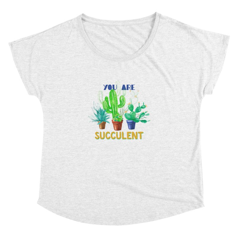 You Are Succulent Women's Dolman by StellaCaraman's