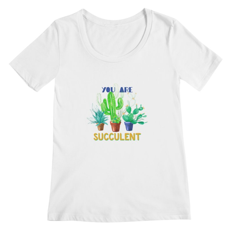 You Are Succulent Women's Scoopneck by StellaCaraman's